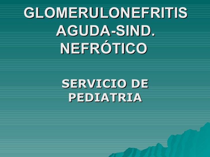 GLOMERULONEFRITIS AGUDA-SIND. NEFRÓTICO  SERVICIO DE PEDIATRIA