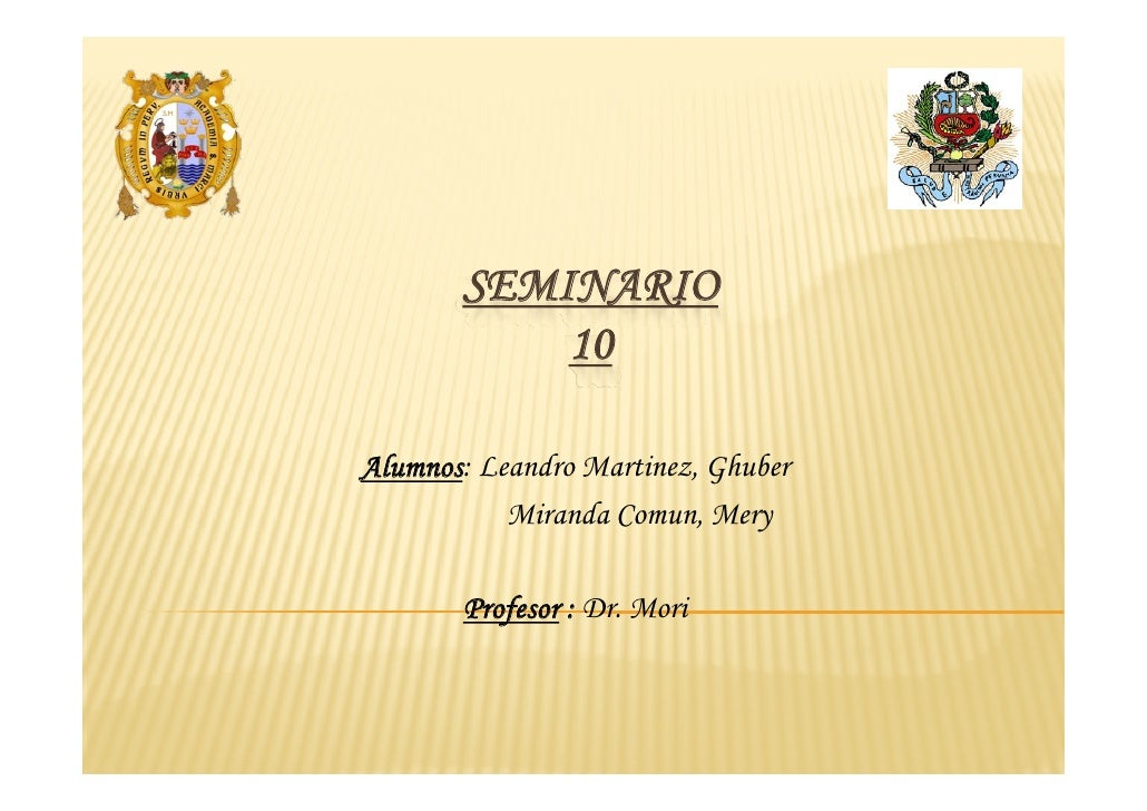 SEMINARIO            10  Alumnos: Leandro Martinez, Ghuber            Miranda Comun, Mery         Profesor : Dr. Mori