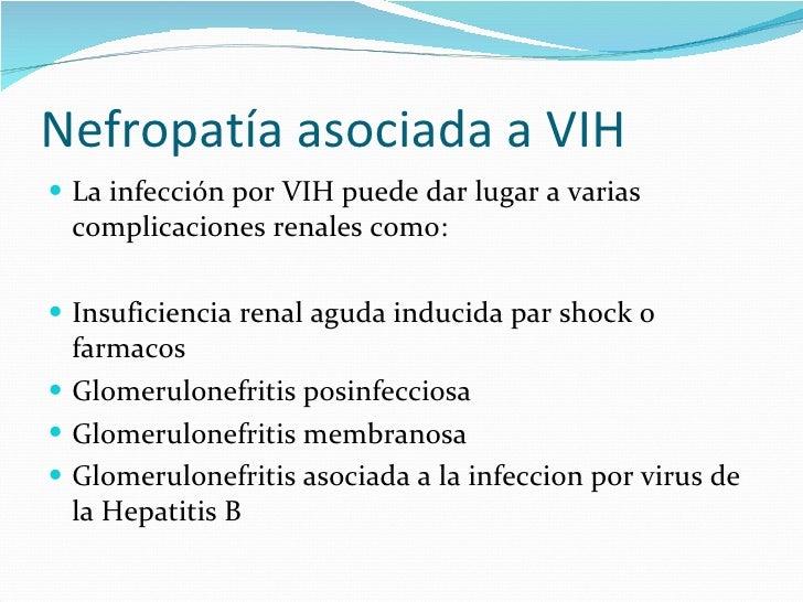 Nefropatía asociada a VIH <ul><li>La infección por VIH puede dar lugar a varias complicaciones renales como: </li></ul><ul...