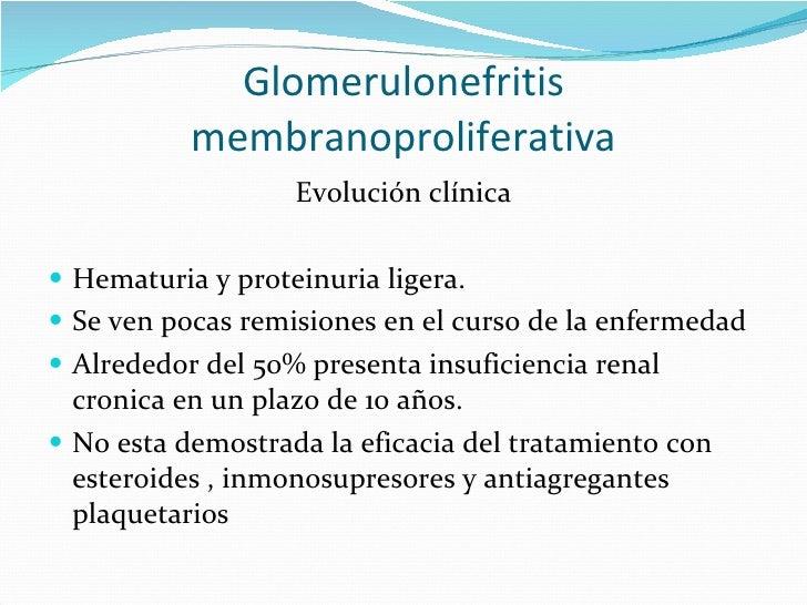 Glomerulonefritis membranoproliferativa <ul><li>Evolución clínica </li></ul><ul><li>Hematuria y proteinuria ligera. </li><...