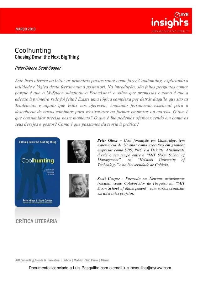 MARÇO 2013 Coolhunting Chasing Down the Next Big Thing Peter Gloor e Scott Cooper Este livro oferece ao leitor os primeiro...