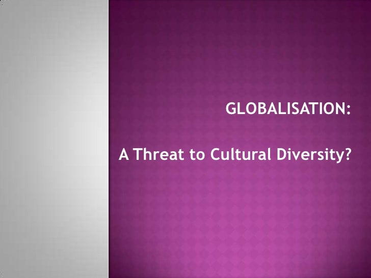 does globalization necessarily lead to cultural homogenization essay The problems of global cultural homogenisation in a technologically dependant world the problems of global cultural 'can' does not necessarily imply.