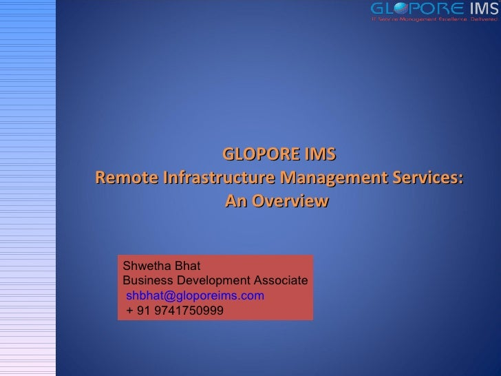 GLOPORE IMS Remote Infrastructure Management Services: An Overview  Shwetha Bhat Business Development Associate [email_add...