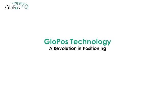 GloPos Technology A Revolution in Positioning