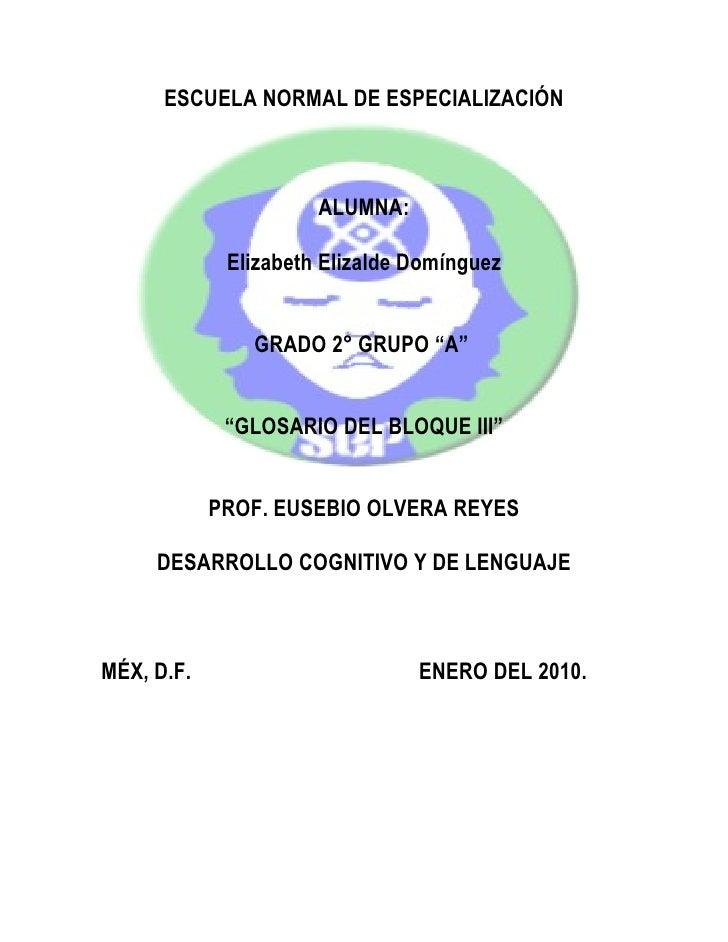 ESCUELA NORMAL DE ESPECIALIZACIÓN                          ALUMNA:               Elizabeth Elizalde Domínguez             ...