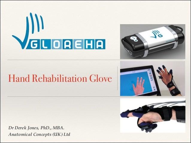 Hand Rehabilitation Glove  Dr Derek Jones, PhD., MBA. ! Anatomical Concepts (UK) Ltd
