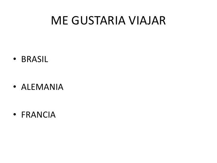 ME GUSTARIA VIAJAR <br />BRASIL<br />ALEMANIA<br />FRANCIA<br />