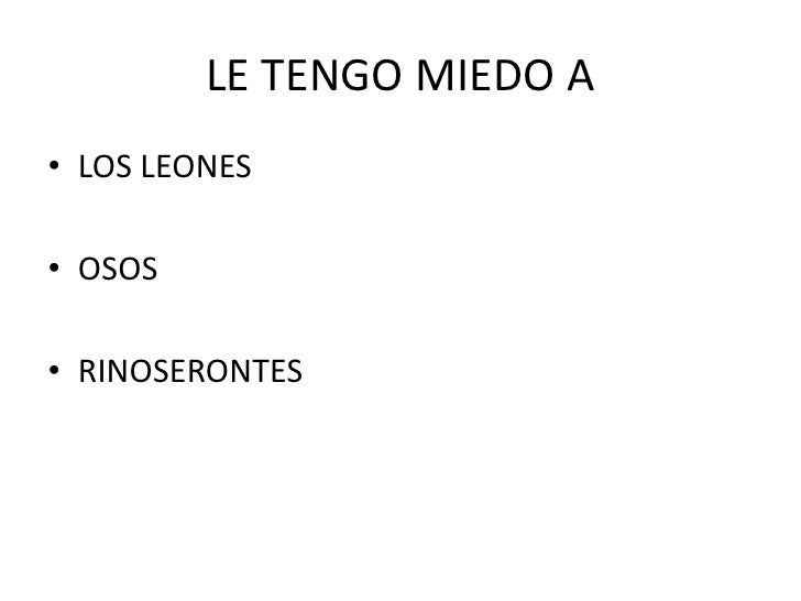 LE TENGO MIEDO A<br />LOS LEONES<br />OSOS<br />RINOSERONTES<br />