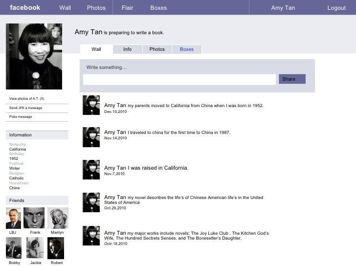 facebook Amy Tan  is preparing to write a book. Wall Photos Flair Boxes Amy Tan Logout View photos of A.T. (5) Send JFK a ...
