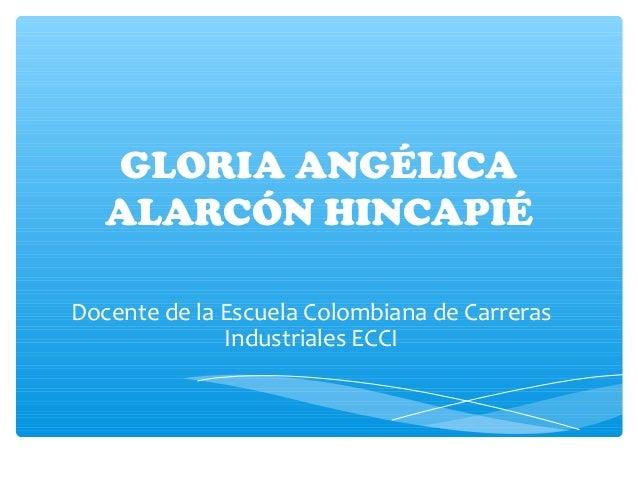 GLORIA ANGÉLICA ALARCÓN HINCAPIÉ Docente de la Escuela Colombiana de Carreras Industriales ECCI