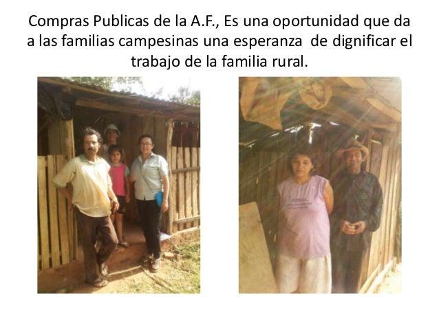 Compras Publicas de la A.F., Es una oportunidad que da a las familias campesinas una esperanza de dignificar el trabajo de...