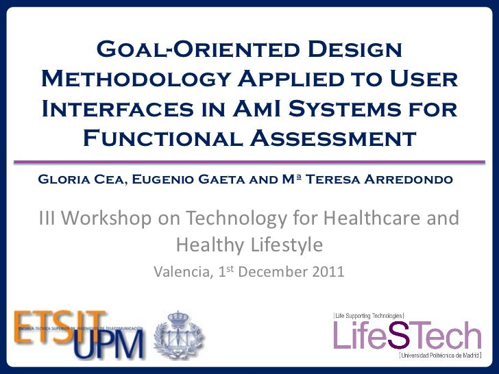Goal-Oriented DesignMethodology Applied to UserInterfaces in AmI Systems for   Functional AssessmentGloria Cea, Eugenio Ga...