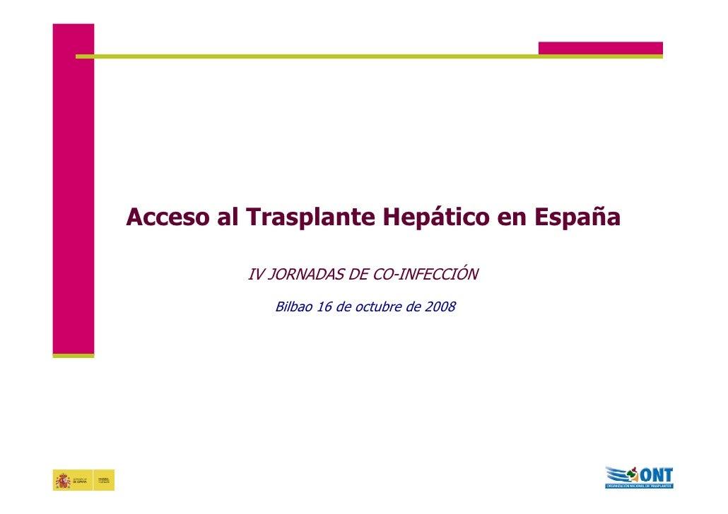 Acceso al Trasplante Hepático en España         IV JORNADAS DE CO-INFECCIÓN            Bilbao 16 de octubre de 2008