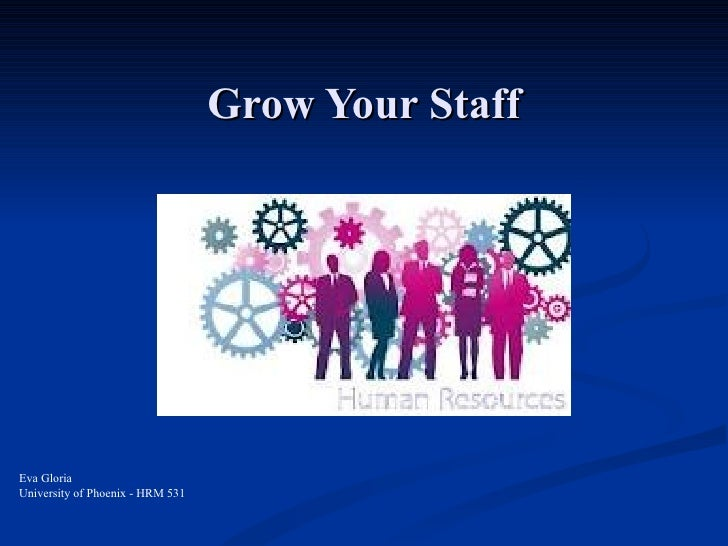 Grow Your StaffEva GloriaUniversity of Phoenix - HRM 531