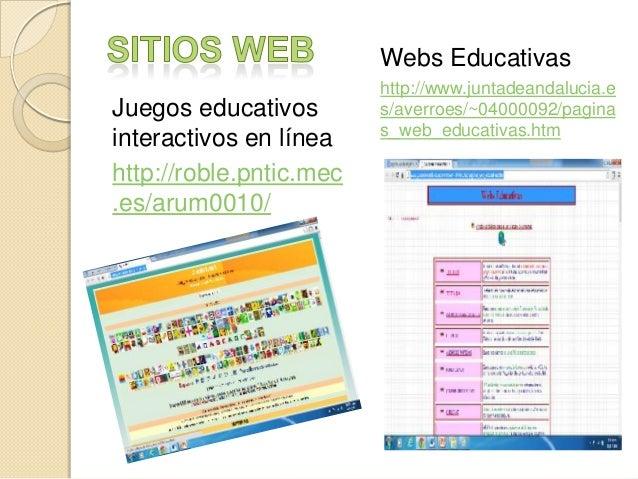 Webs Educativas Juegos educativos interactivos en línea http://roble.pntic.mec .es/arum0010/  http://www.juntadeandalucia....