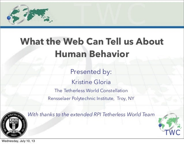 What the Web Can Tell us About Human Behavior Presented by: Kristine Gloria The Tetherless World Constellation Rensselaer ...