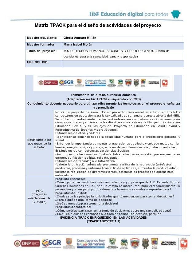 Matriz TPACK para el diseño de actividades del proyecto Maestro estudiante: Gloria Amparo Millán Maestro formador: María I...