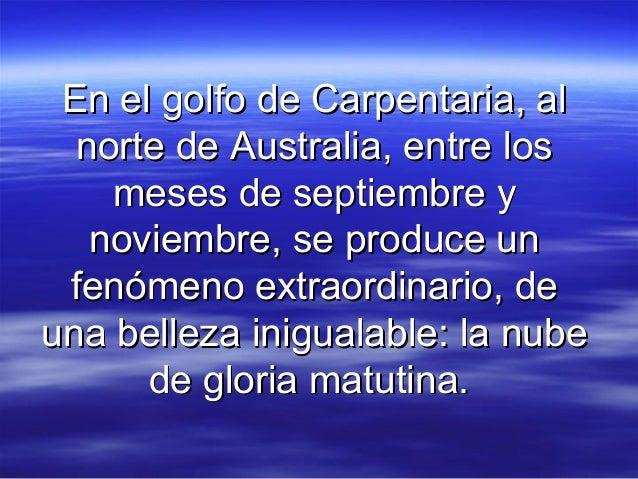 En el golfo de Carpentaria, al  norte de Australia, entre los    meses de septiembre y   noviembre, se produce un fenómeno...