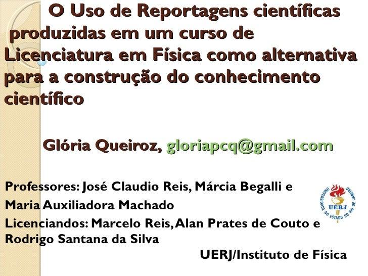 O Uso de Reportagens científicas      produzidas em um curso de Licenciatura em Física como alternativa para a construção ...