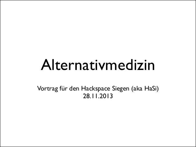 Alternativmedizin Vortrag für den Hackspace Siegen (aka HaSi)  28.11.2013
