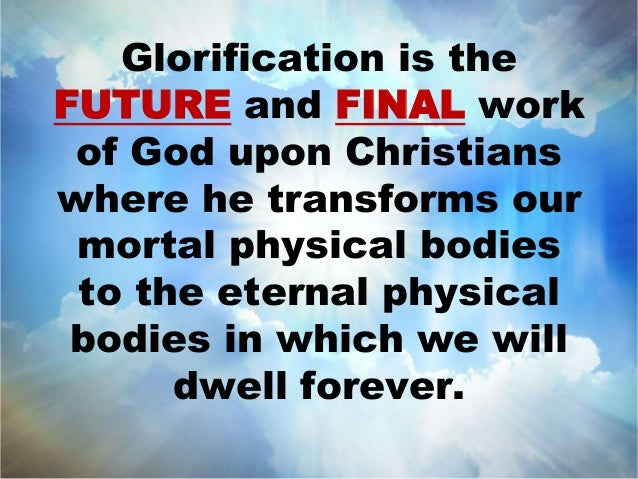 glorification of body images by the What is glorification how is glorification related to sanctification and/or ultimate sanctification what's new faq archives and when our savior returns he will transform our lowly bodies to be like his glorious body although it has not yet been revealed what we shall be, we know.