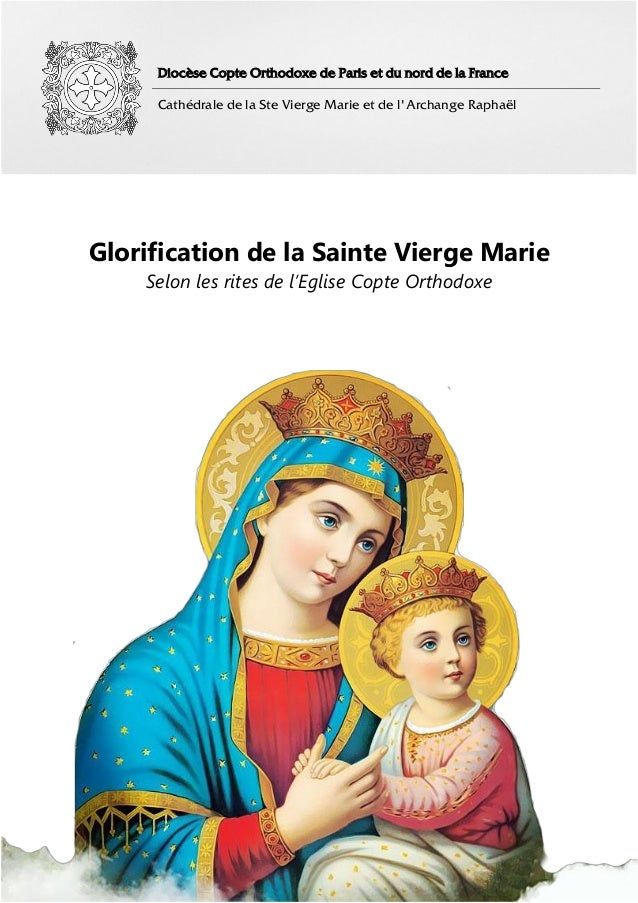 Diocèse Copte Orthodoxe de Paris et du nord de la France Cathédrale de la Ste Vierge Marie et de l'Archange Raphaël Glorif...
