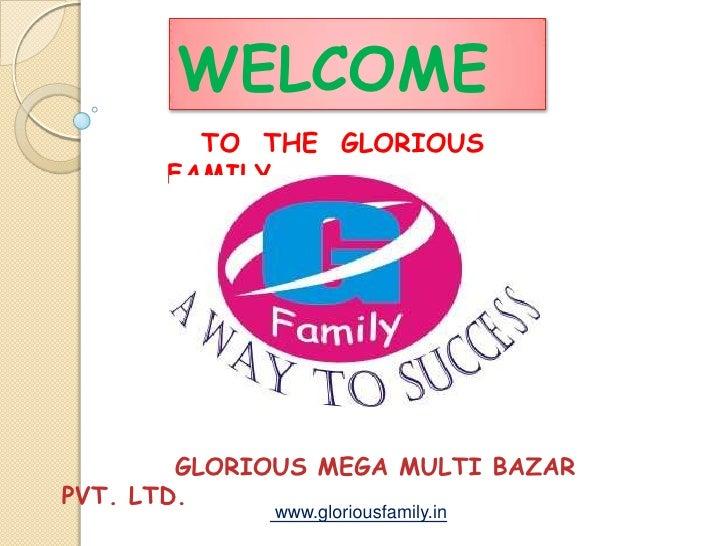 WELCOME        TO THE GLORIOUS      FAMILY        GLORIOUS MEGA MULTI BAZARPVT. LTD.             www.gloriousfamily.in