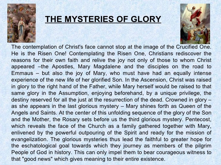THE MYSTERIES OF GLORY The contemplation of Christ's face cannot stop at the image of the Crucified One. He is the Risen O...