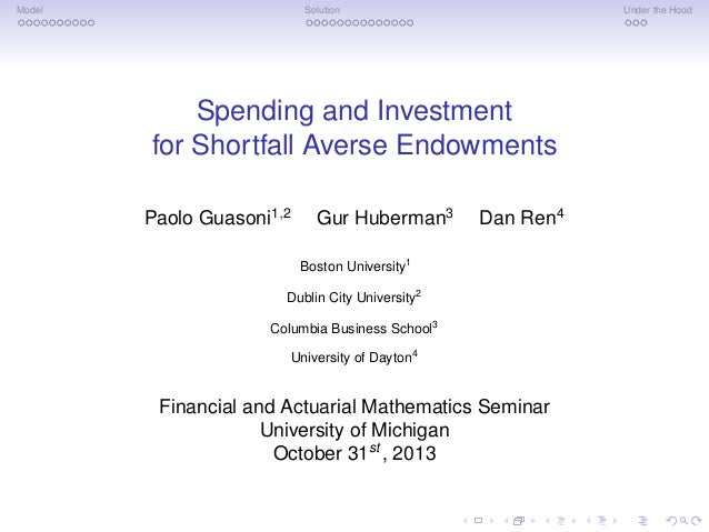 Model  Solution  Under the Hood  Spending and Investment for Shortfall Averse Endowments Paolo Guasoni1,2  Gur Huberman3  ...