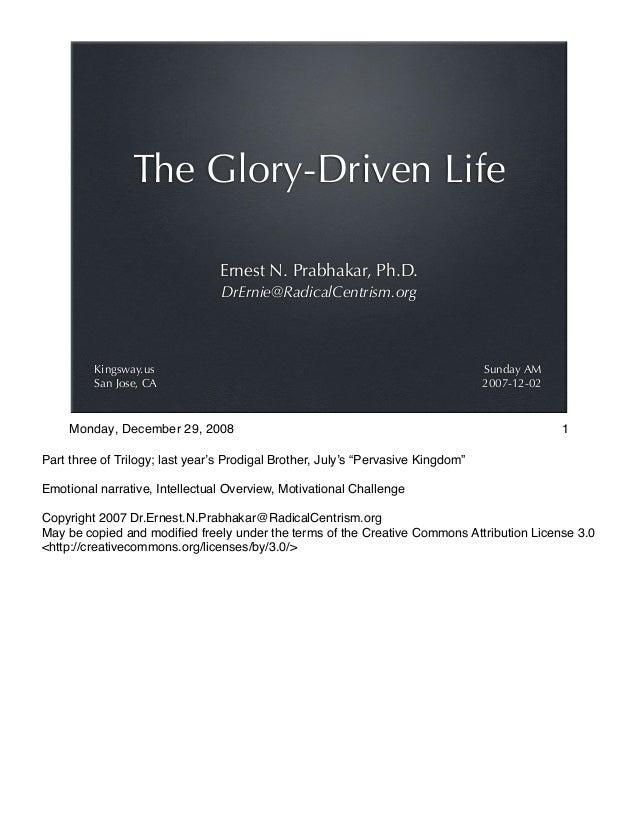 Ernest N. Prabhakar, Ph.D.DrErnie@RadicalCentrism.orgThe Glory-Driven LifeSunday AM2007-12-02Kingsway.usSan Jose, CAPart t...