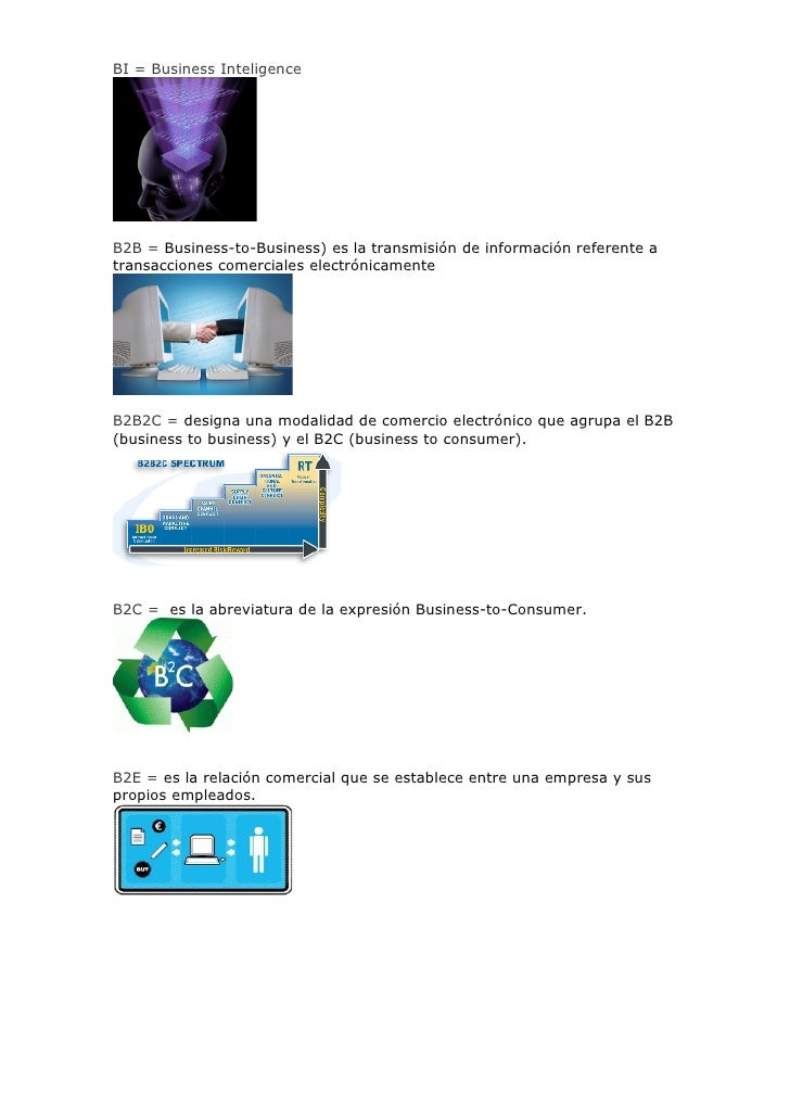 BI = Business Inteligence     B2B = Business-to-Business) es la transmisión de información referente a transacciones comer...