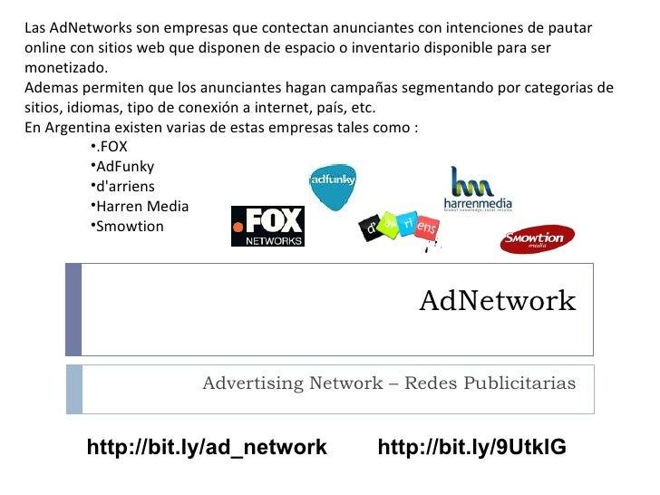 AdNetwork Advertising Network – Redes Publicitarias <ul><li>Las AdNetworks son empresas que contectan anunciantes con inte...