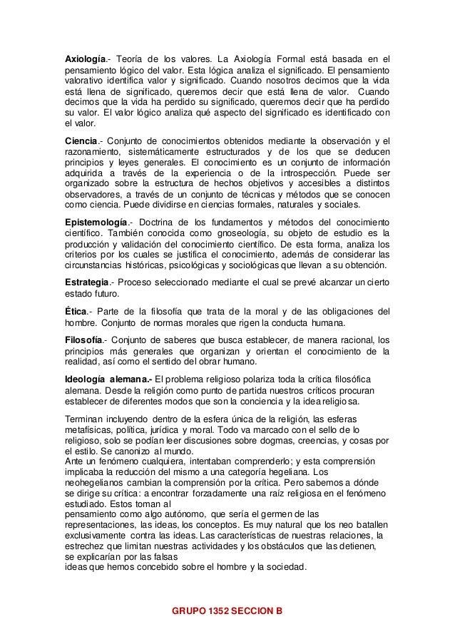 GRUPO 1352 SECCION B Axiología.- Teoría de los valores. La Axiología Formal está basada en el pensamiento lógico del valor...