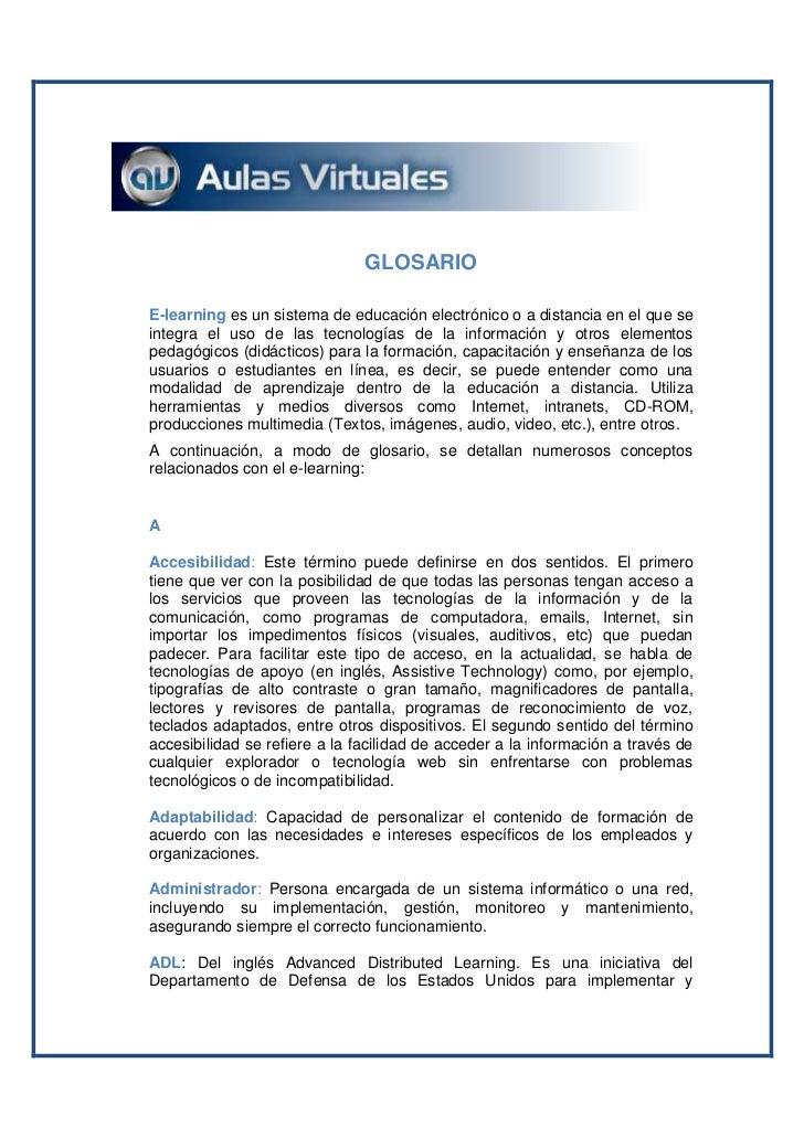 GLOSARIOE-learning es un sistema de educación electrónico o a distancia en el que seintegra el uso de las tecnologías de l...