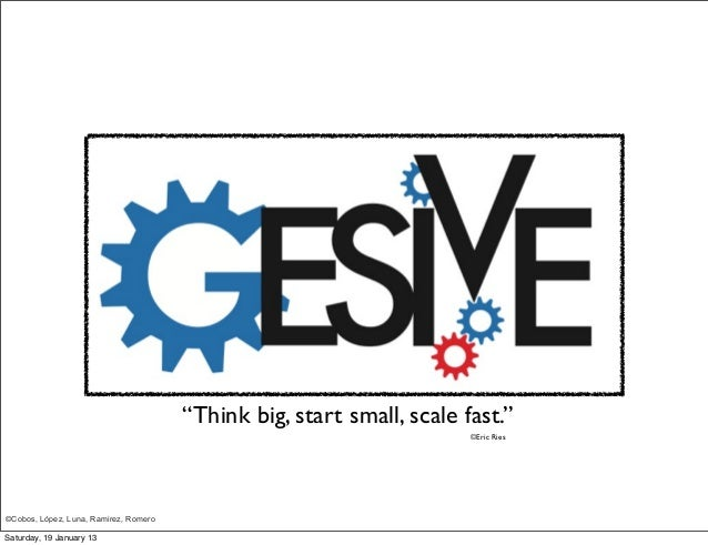 """Think big, start small, scale fast.""                                                                       ©Eric Ries©Cob..."