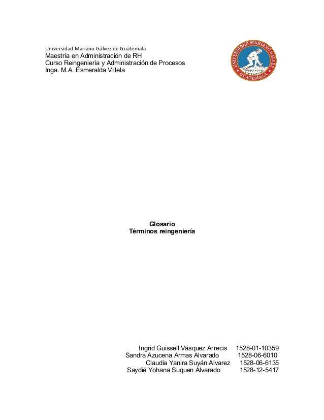 Universidad Mariano Gálvez de Guatemala Maestría en Administración de RH Curso Reingeniería y Administración de Procesos I...