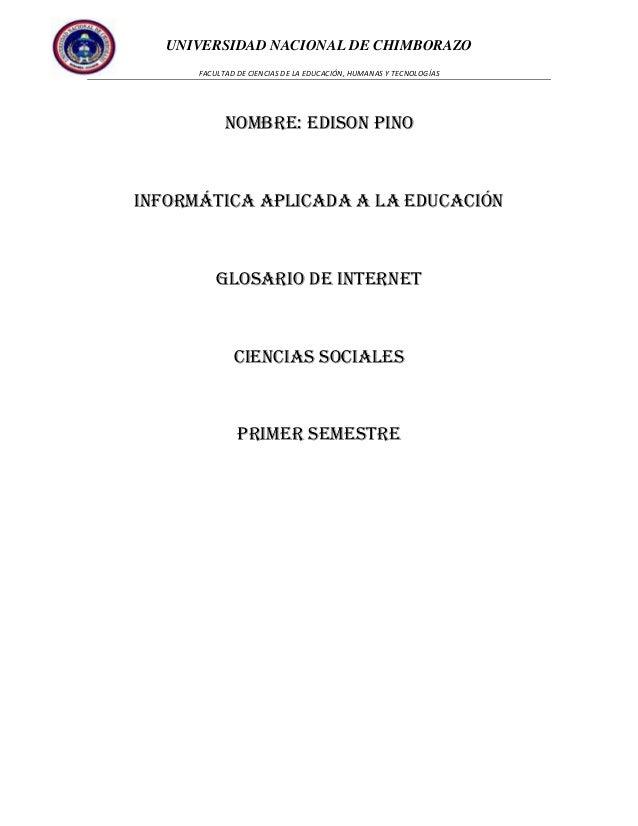 UNIVERSIDAD NACIONAL DE CHIMBORAZO FACULTAD DE CIENCIAS DE LA EDUCACIÓN, HUMANAS Y TECNOLOGÍAS  Nombre: Edison Pino  Infor...