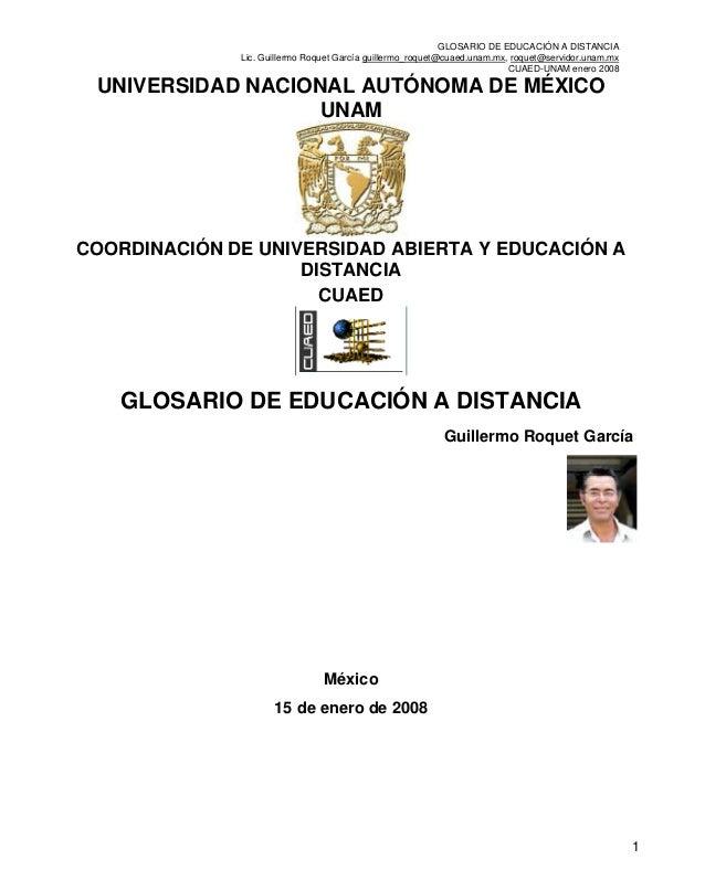 GLOSARIO DE EDUCACIÓN A DISTANCIA Lic. Guillermo Roquet García guillermo_roquet@cuaed.unam.mx, roquet@servidor.unam.mx CUA...