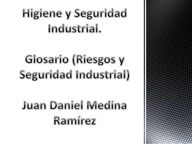 Riesgo Industrial: Las instalaciones industriales incluye  una gran variedad de minería, transporte, generación de  energí...