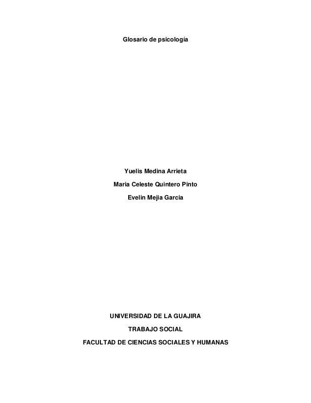 Glosario de psicología  Yuelis Medina Arrieta  Maria Celeste Quintero Pinto  Evelin Mejia Garcia  UNIVERSIDAD DE LA GUAJIR...