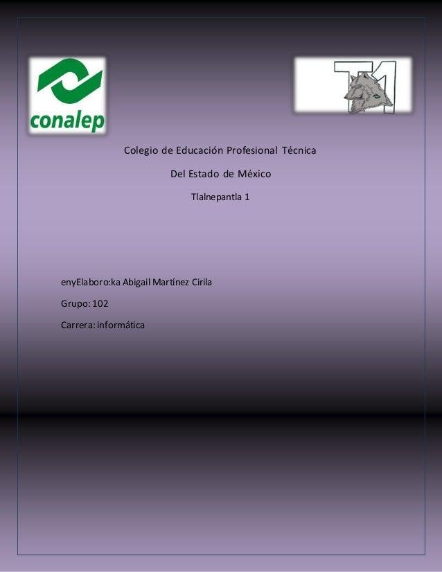 Colegio de Educación Profesional Técnica Del Estado de México Tlalnepantla 1 enyElaboro:ka Abigail Martínez Cirila Grupo: ...