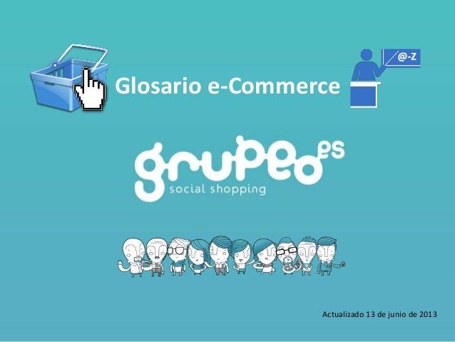 Glosario e-CommerceActualizado 13 de junio de 2013