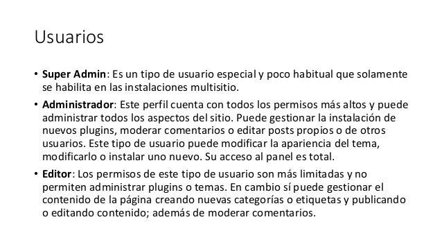 Usuarios • Super Admin: Es un tipo de usuario especial y poco habitual que solamente se habilita en las instalaciones mult...