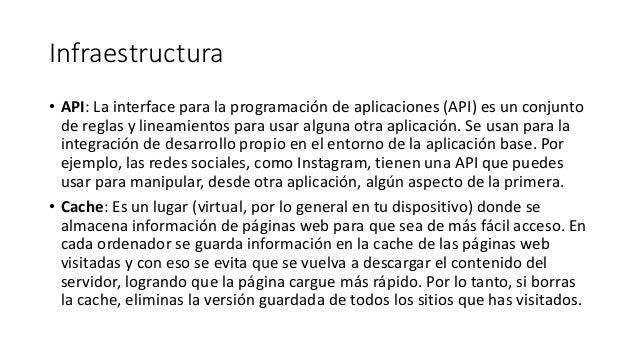 Infraestructura • API: La interface para la programación de aplicaciones (API) es un conjunto de reglas y lineamientos par...