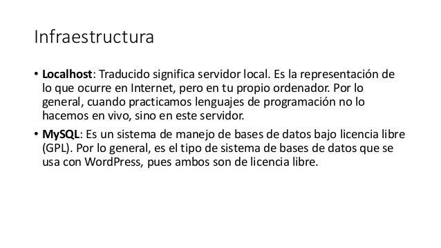 Infraestructura • Localhost: Traducido significa servidor local. Es la representación de lo que ocurre en Internet, pero e...