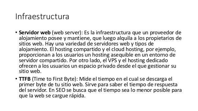 Infraestructura • Servidor web (web server): Es la infraestructura que un proveedor de alojamiento posee y mantiene, que l...