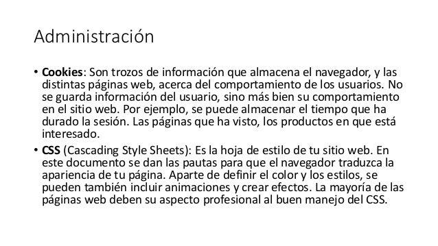 Administración • Cookies: Son trozos de información que almacena el navegador, y las distintas páginas web, acerca del com...