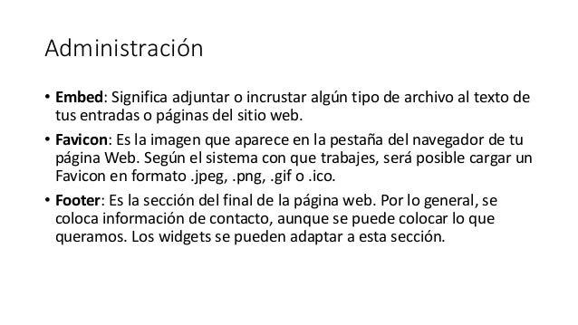Administración • Embed: Significa adjuntar o incrustar algún tipo de archivo al texto de tus entradas o páginas del sitio ...