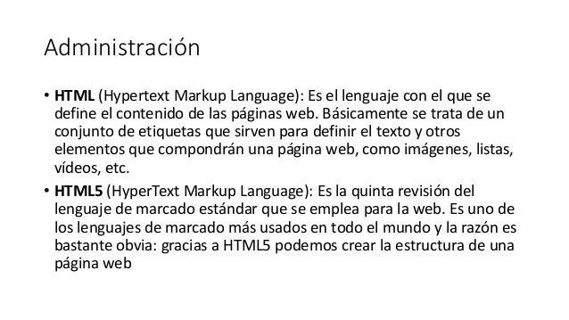 Administración • HTML (Hypertext Markup Language): Es el lenguaje con el que se define el contenido de las páginas web. Bá...