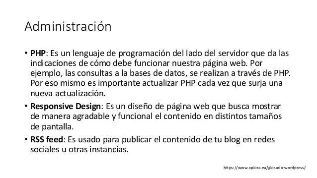 Administración • PHP: Es un lenguaje de programación del lado del servidor que da las indicaciones de cómo debe funcionar ...